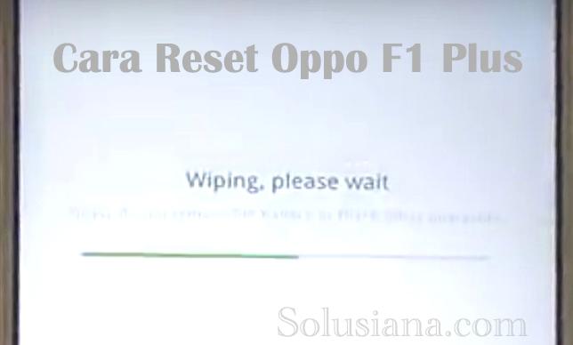 Cara Mudah Soft Reset Dan Hard Reset Oppo F1 Plus - Tips