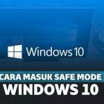 Cara Mudah Masuk Safe Mode di Windows 10