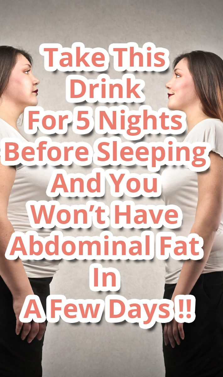 Take This Drink For 5 Nights Before Sleeping And You Won't Have Abdominal Fat In A Few Days !