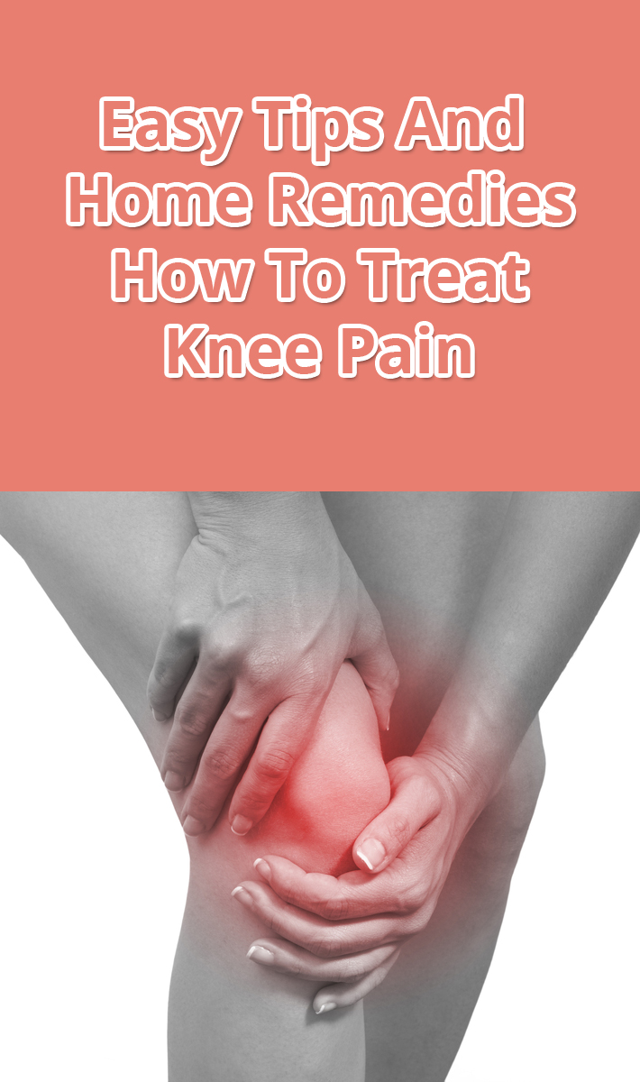 Easy Tips And Home Remedies: How To Treat Knee Pain