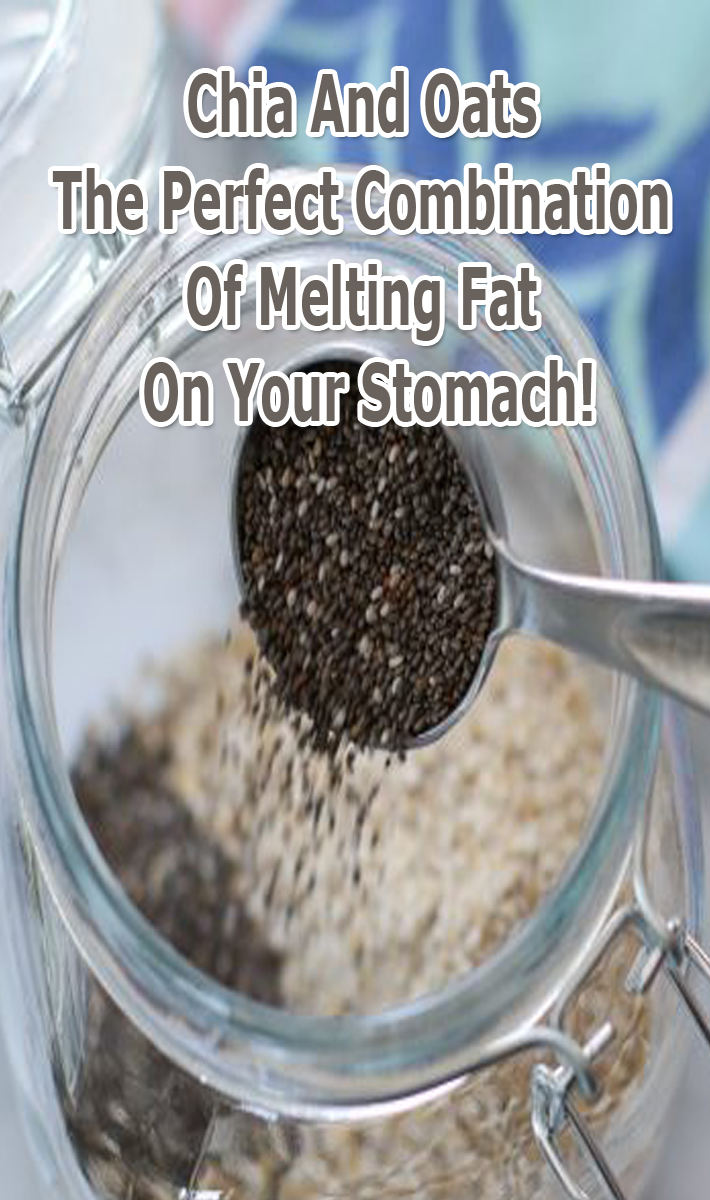 Chia And Oats – The Perfect Combination Of Melting Fat On Your Stomach!