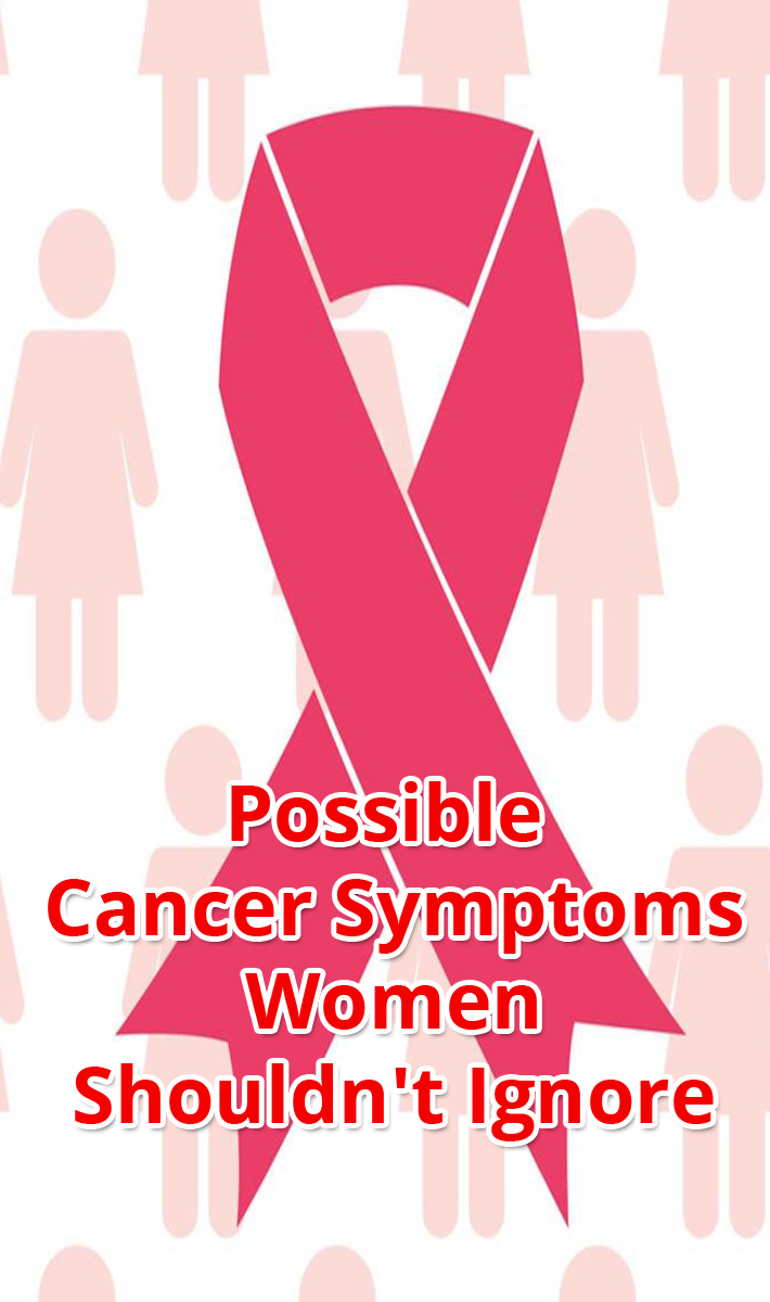 Possible Cancer Symptoms Women Shouldn't Ignore