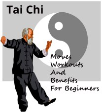 Tai Chi Moves, Workouts And Benefits For Beginners