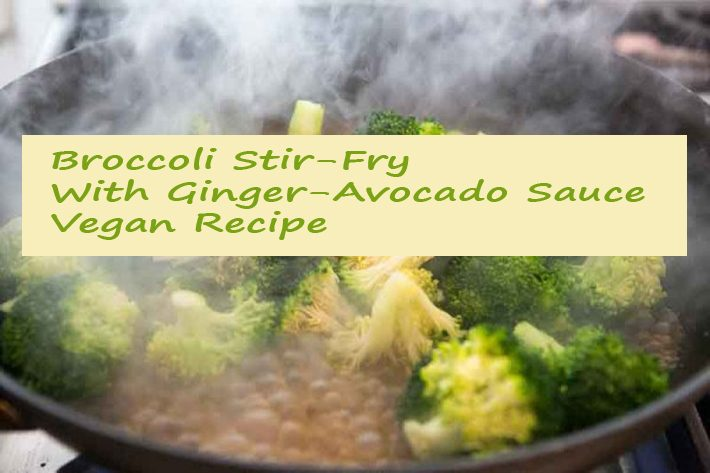 Broccoli Stir-Fry With Ginger-Avocado Sauce – Vegan Recipe