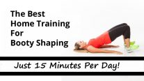 The Best Home Training For Booty Shaping - Just 15 Minutes Per Day!
