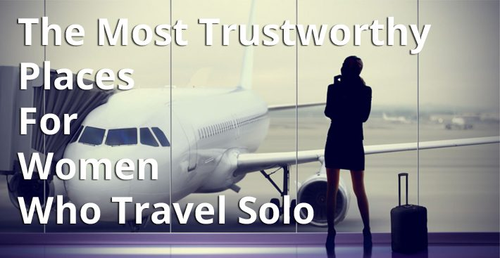 The Most Trustworthy Places For Women Who Travel Solo