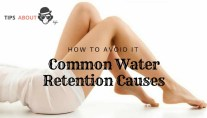 Common Water Retention Causes And How To Avoid It