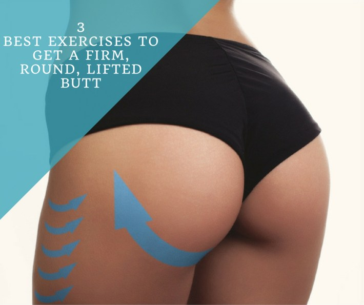 3 Best Exercises To Get A Firm, Round, Lifted Butt