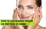 How to Apply Bleach Cream on Face and Body: Benefits of Bleaching