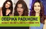 Deepika Padukone Beauty Secrets, Diet and Fitness tips