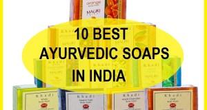 10 best ayurvedic soaps in india
