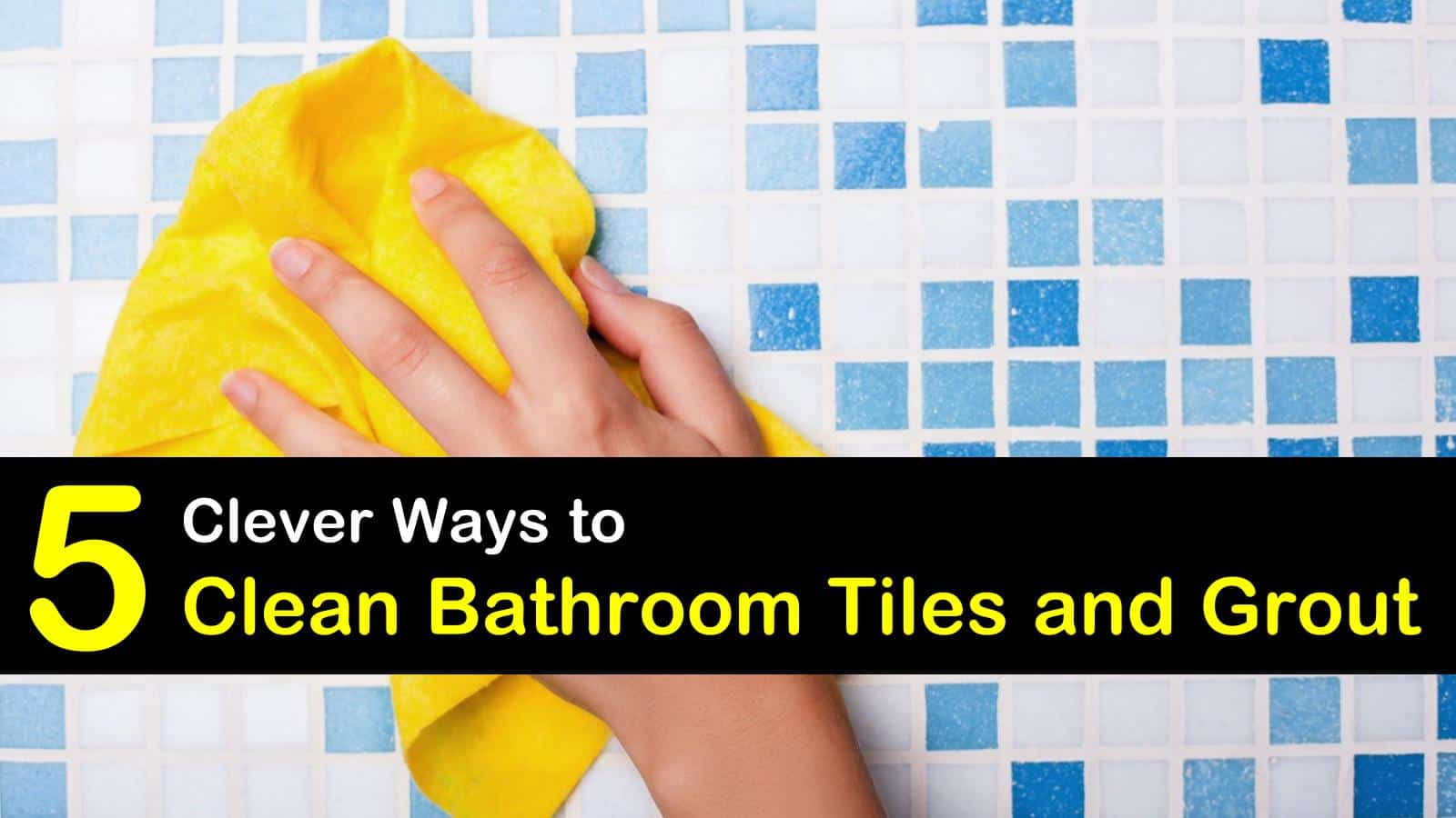 How To Clean Bathroom Tile Grout 5 Clever Ways To Clean Bathroom Tiles And Grout