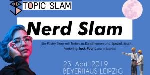 Topic Slam Nerd Slam 23.04.2019 Beyerhaus Leipzig