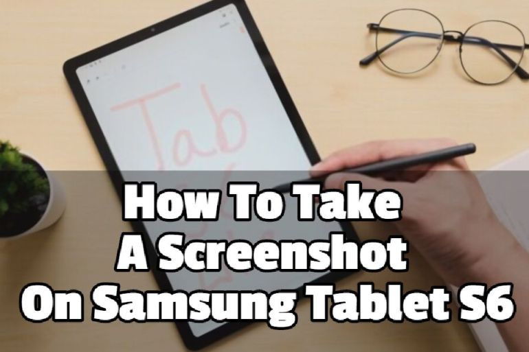 How To Take A Screenshot On Samsung Tablet S6