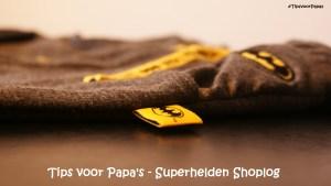 Tips voor Papa's – Superhelden Shoplog