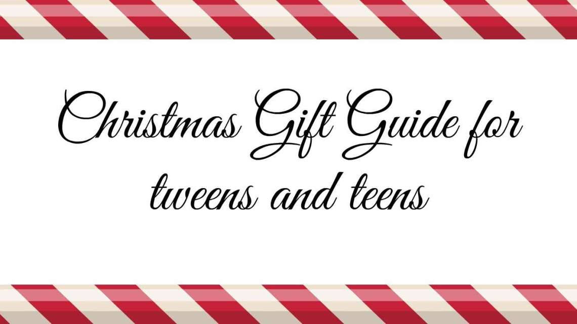 Christmas Gift Guide for Tweens and Teens