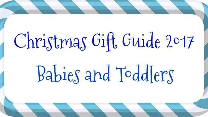 Christmas Gift Guide – Babies and Toddlers