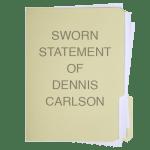 Dennis Carlson Sworn Statement