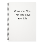 Consumer Tips That May Save Your Life