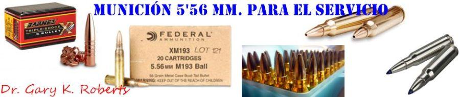 Munición 5.56 mm. para el servicio. Por Dr. Gary K. Roberts. Traducido por Jorge Tieno Rey
