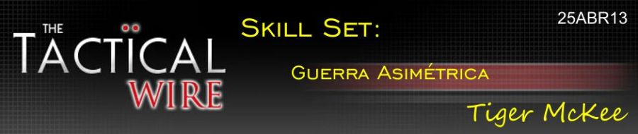 The Tactical Wire. Skill Set: Guerra Asimétrica. Tiger McKee. 25ABR13.