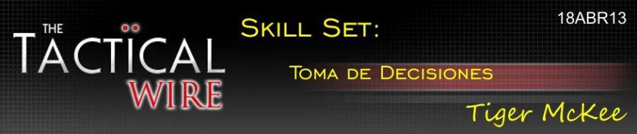 The Tactical Wire. Skill Set: Toma de decisiones. Tiger McKee. 18ABR13.