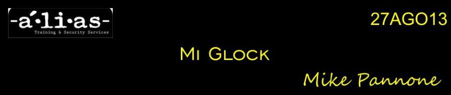 """""""Mi Glock"""". Mike Pannone. 27AGO13. Patrocinado por Alias Training & Security Services."""