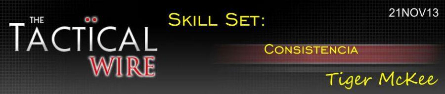The Tactical Wire. Skill Set: Consistencia. Tiger McKee. 21NOV13.