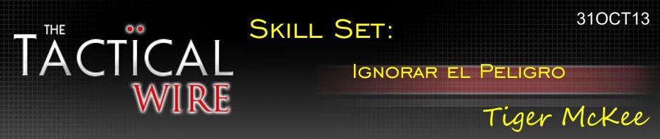The Tactical Wire. Skill Set: Ignorar el peligro. Tiger McKee. 31OCT13.