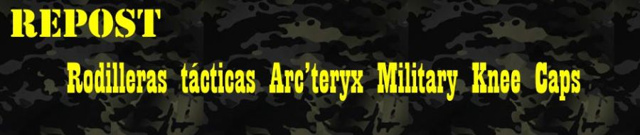 REPOST: Rodilleras tácticas Arc'teryx Military Knee Caps.