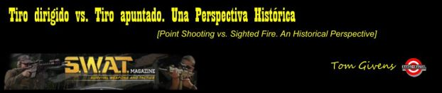 Tiro dirigido vs. Tiro apuntado. Una Perspectiva Histórica [Point Shooting vs. Sighted Fire. An Historical Perspective], por Tom Givens, de RangeMaster.