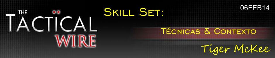 The Tactical Wire. Skill Set: Técnicas y Contexto. Tiger McKee. 06FEB14