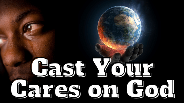 Casting Your Cares on the Lord | Jesus Said Do Not Worry