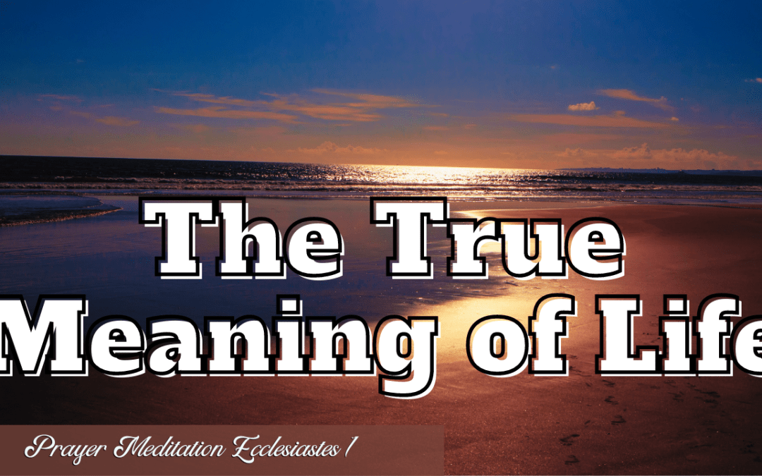 Prayer Meditation Ecclesiastes 1   The True Meaning of Life