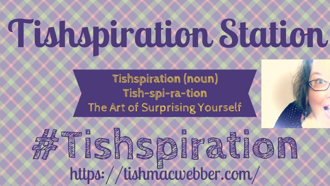 Tishspiration-noun-Tish-spi-ra-tion-The-Art-of-Surprising-Yourself