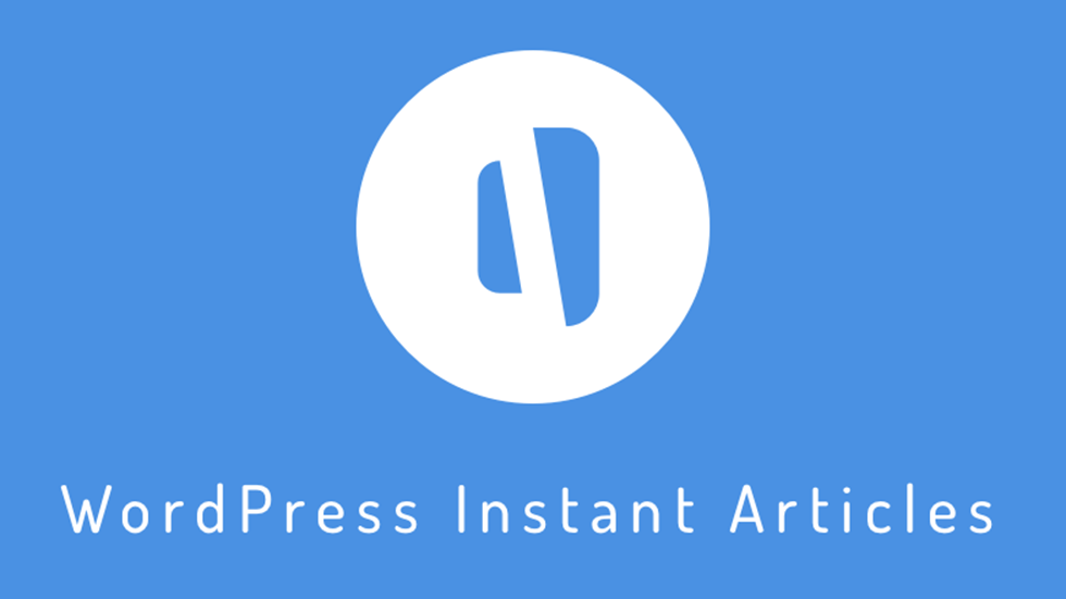 WordPress Instant Articles. Better User Experience And Speed
