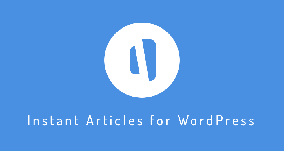 Instant Articles Plugin for WordPress