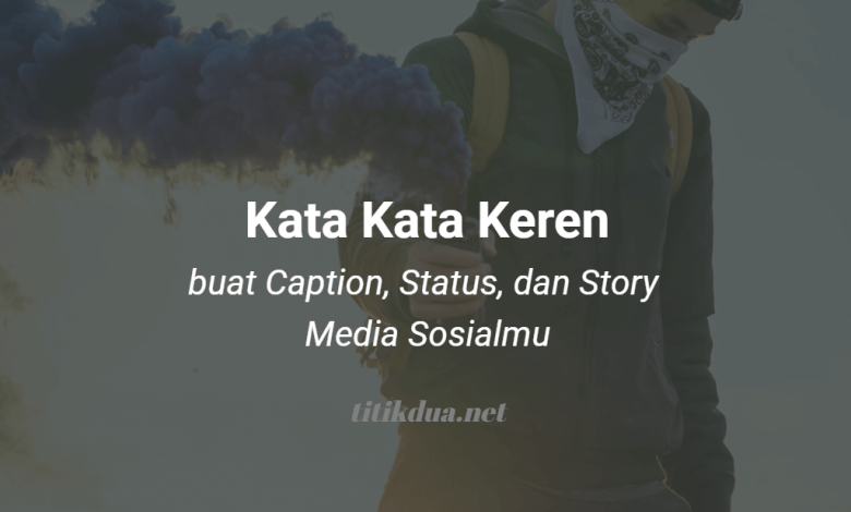 Photo of Kata Kata Keren Buat Caption, Status, dan Story Media Sosialmu