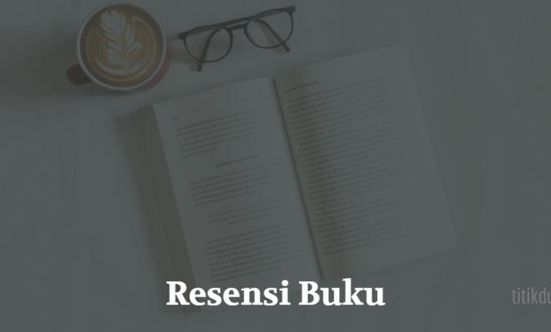 Photo of Contoh Resensi Buku Pengetahuan Berdasarkan Format Baku