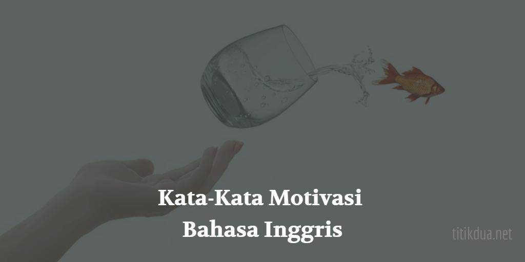 35 Kata Kata Motivasi Bahasa Inggris Singkat Dan Artinya