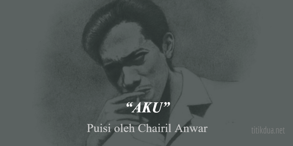 Puisi Aku, Karya Chairil Anwar