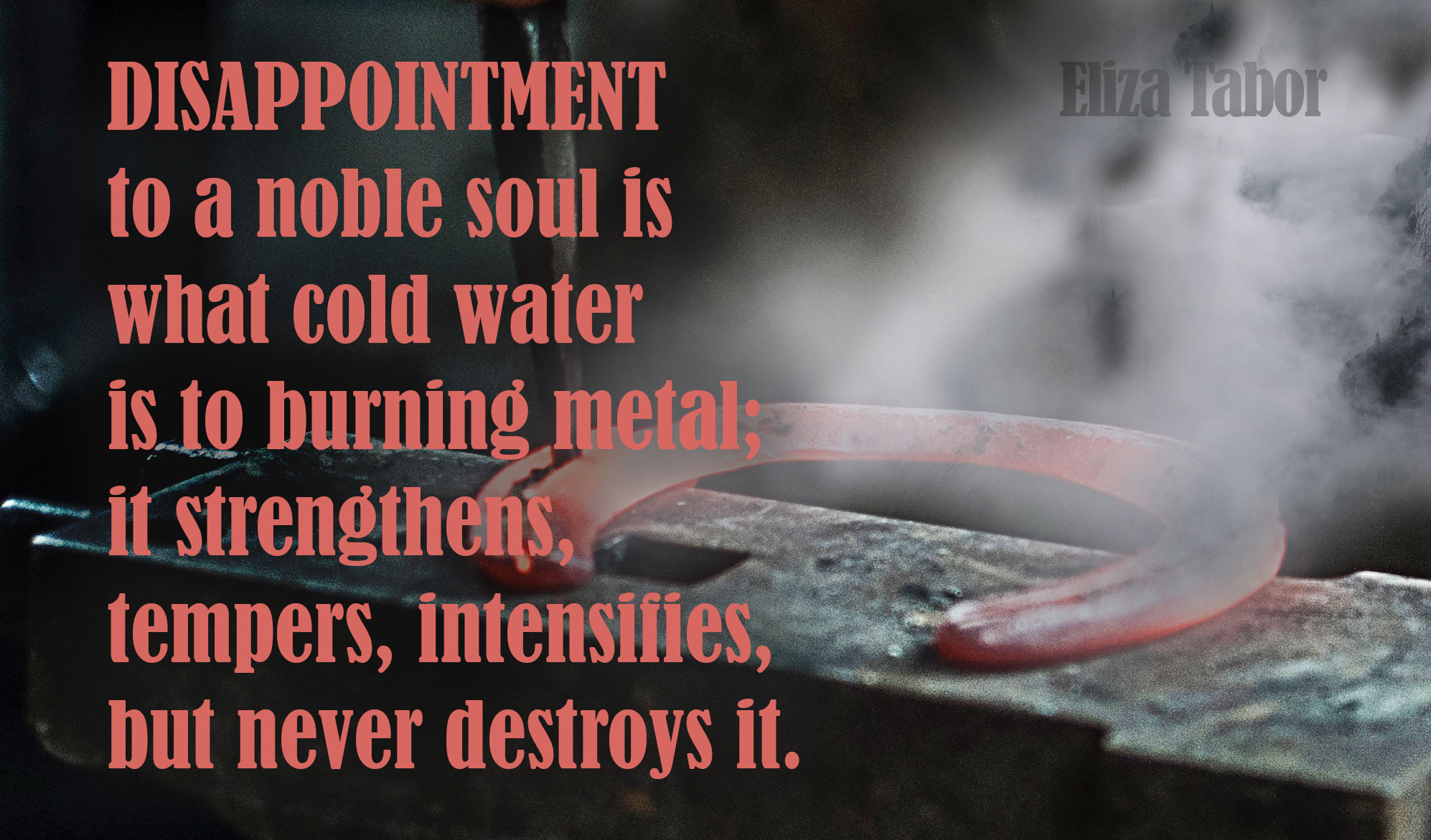 daily inspirational quote image: a incandenscent horse shoe is forged among smoke