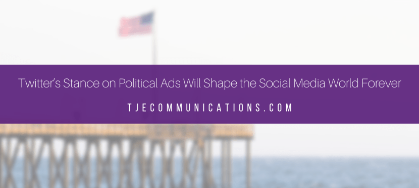 How Twitter's New Stance on Political Ads Will Shape the Social Media World Forever