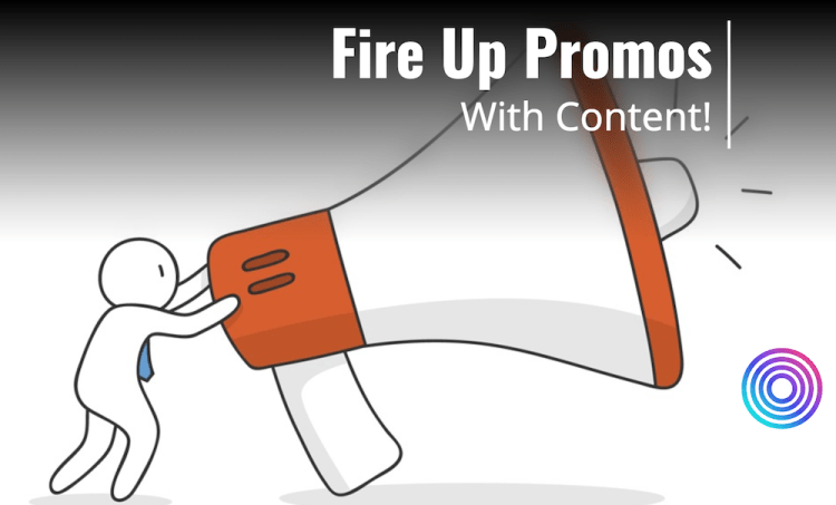 Four Ways to Fire Up Promos With Content