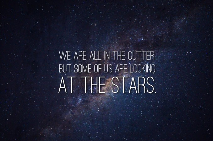 We're all in the gutter, looking at the stars, Oscar Wilde, breathtaking inspirational quotes