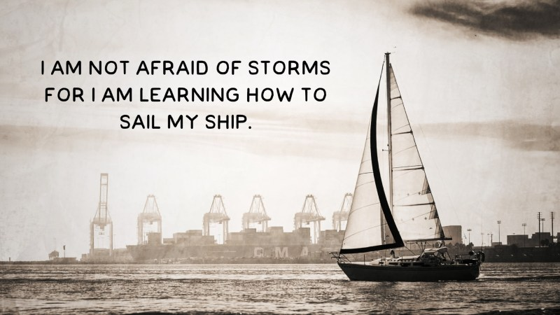 I am not afraid of storms for I am learning how to sail my ship, breathtaking inspirational book quotes