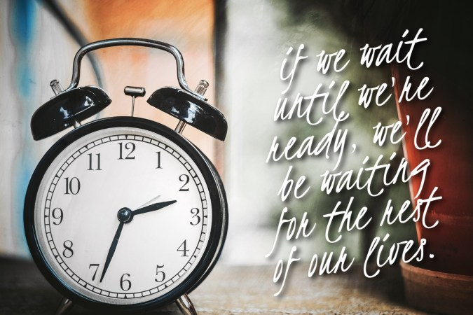 If we wait until we're ready, lemony snicket, breathtaking inspirational book quotes