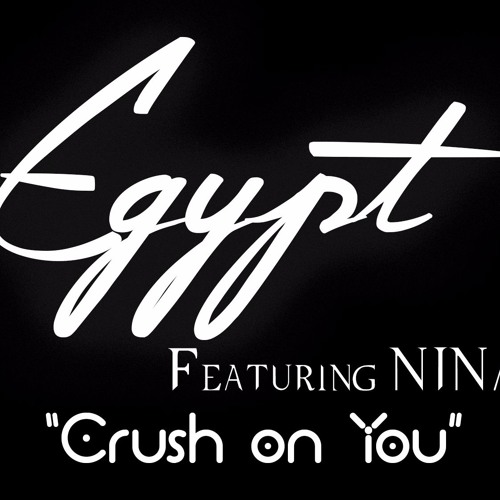 Egypt - Crush on You (Featuring NINA) (Higher Quality Version).jpg
