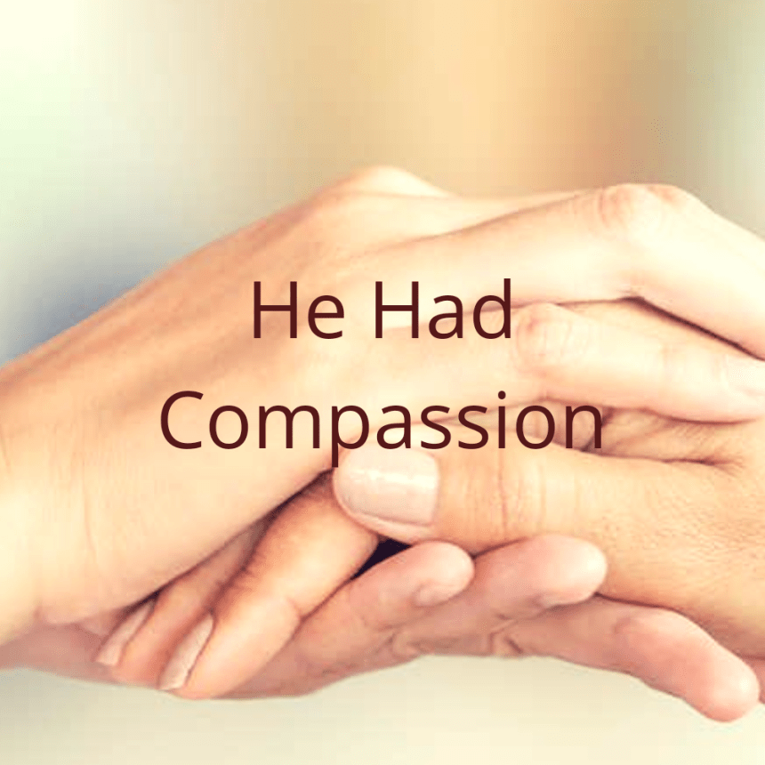 He Had Compassion