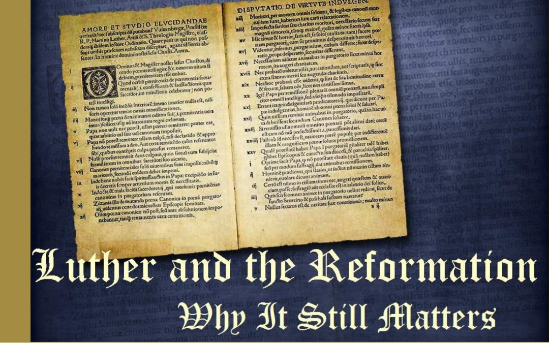 Luther and the Reformation – Why It Still Matters